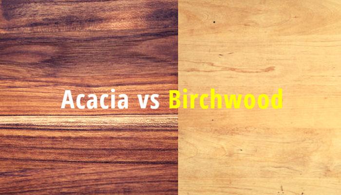 acacia vs birchwood